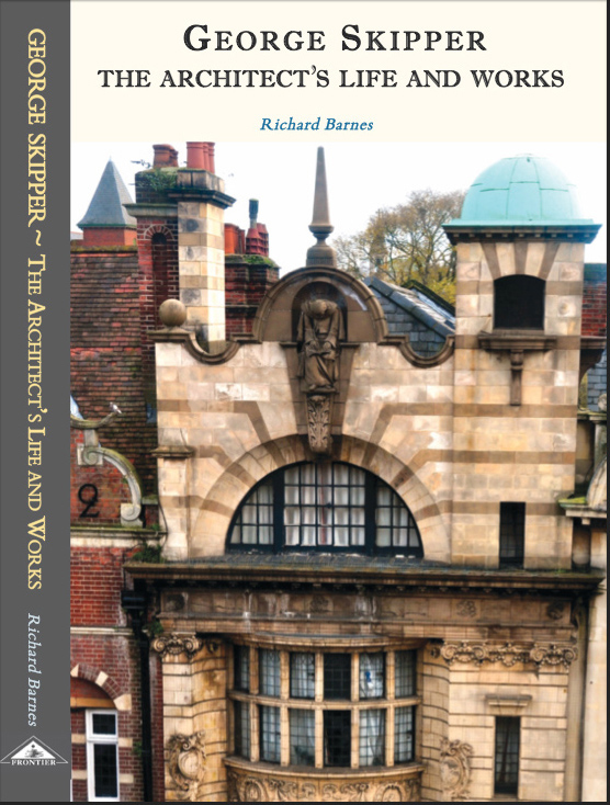 George Skipper � The Architect's Life and Works by Richard
